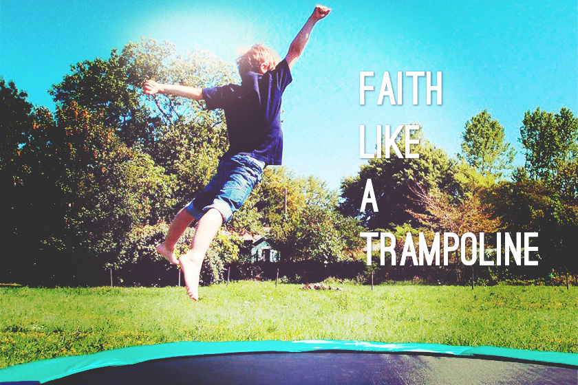 Faith Like a Trampoline