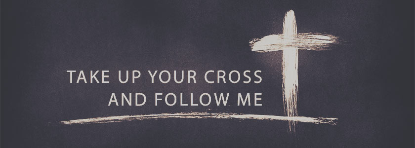 Take Up Your Cross & Follow Me